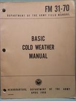 Basic Cold Weather Manual Army FM 31-70 April 1968