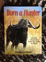 Born a Hunter by Dwight Van Brunt, signed