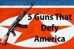 The Top 5 Guns that Defy America