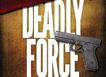 DEADLY FORCE: Understanding Your Right to Self Defense –Book Review