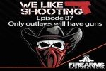 We Like Shooting Ep. 87: 'Only outlaws will have guns'