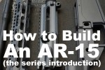 Build an AR-15: Step by Step–Series Introduction