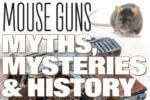 Mouse Guns: Myths, Mysteries & Histories