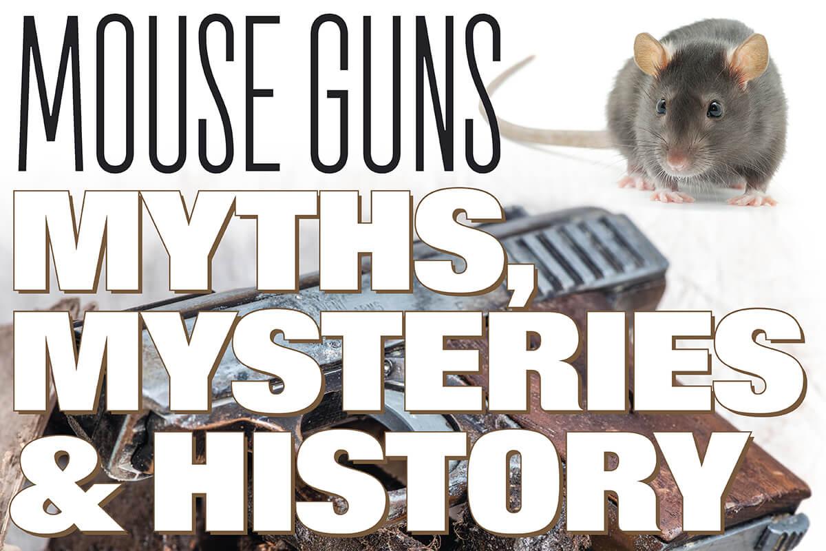 Mouse Guns: Myths, Mysteries & Histories