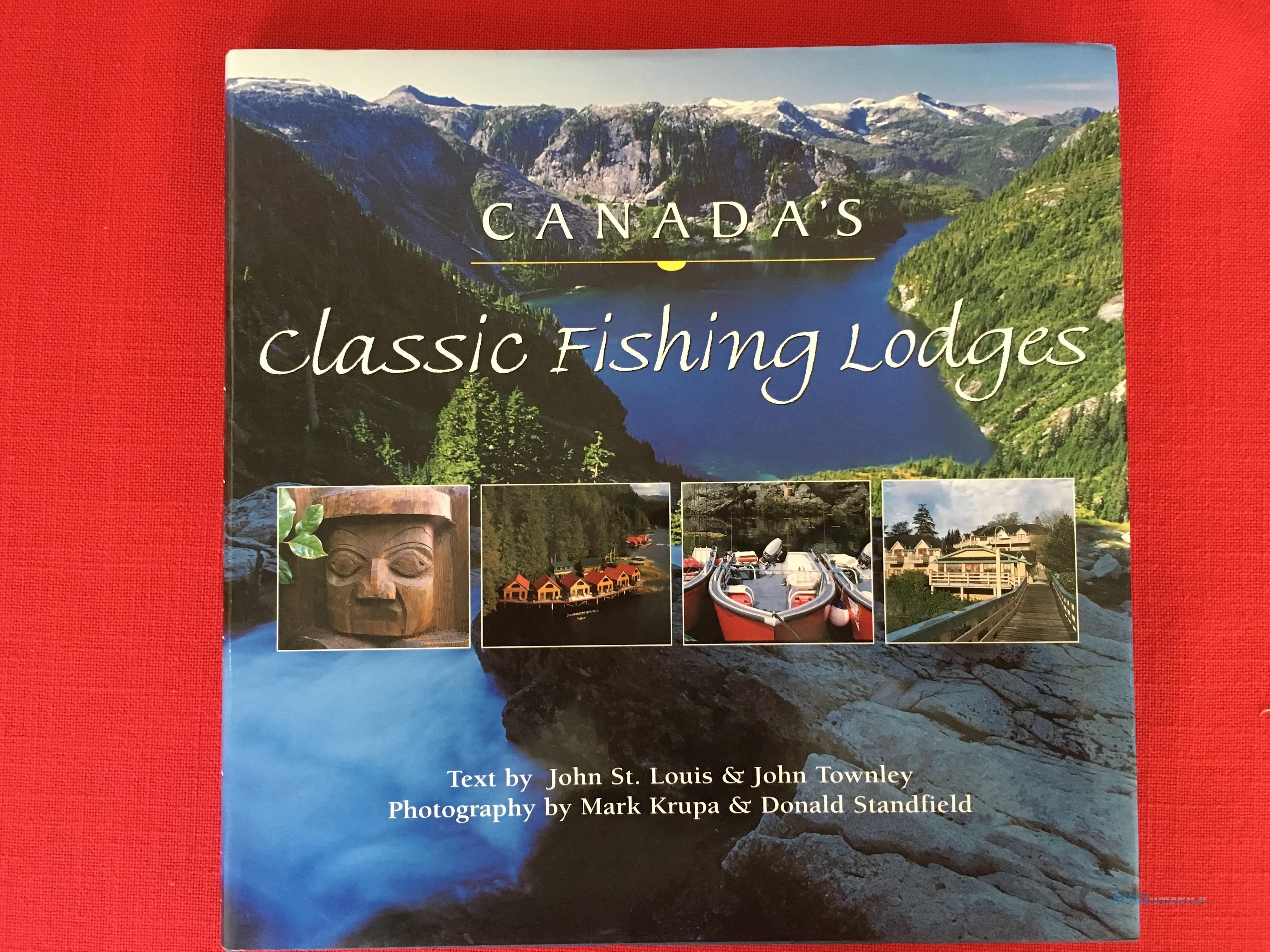 Canada's Classic Fishing Lodges by John St. Louis & John Townley  Non-Guns > Books & Magazines