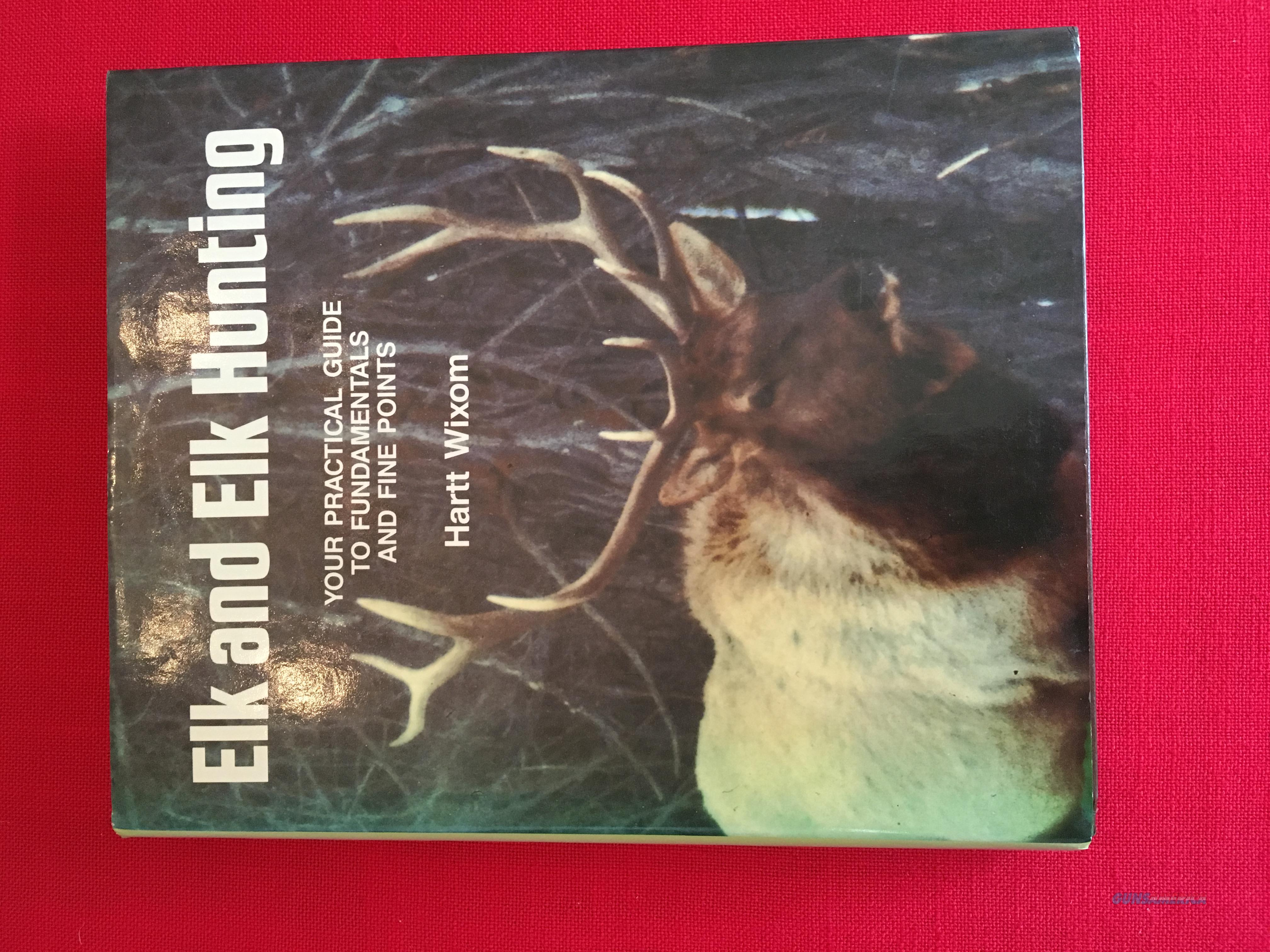 Elk and Elk Hunting: Your Practical Guide To Fundamentals And Fine Points by Hartt Wixom  Non-Guns > Books & Magazines