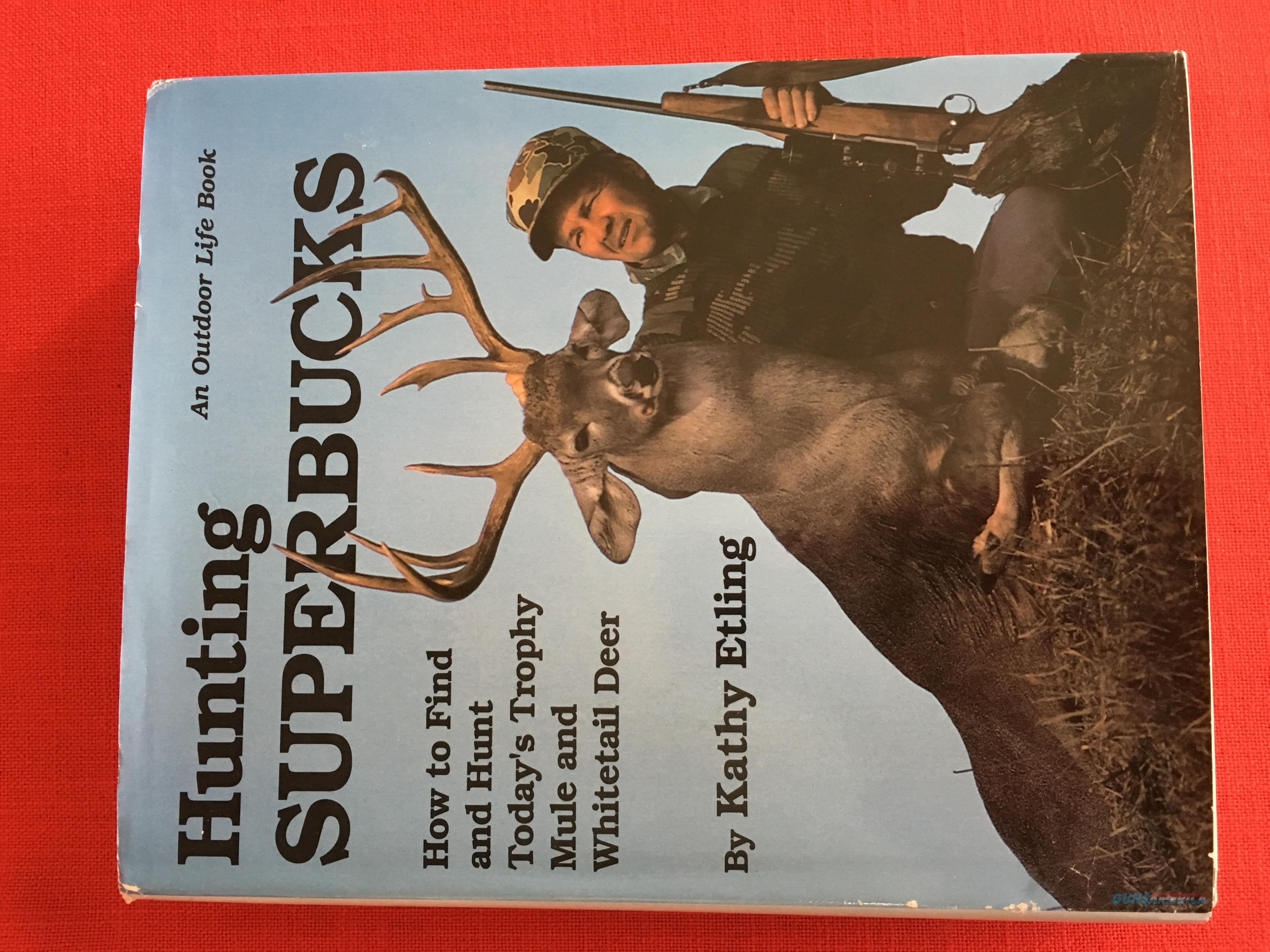 Hunting SUPERBUCKS: How to Find and Hunt Today's Trophy Mule and Whitetail Deer By Kathy Etling  Non-Guns > Books & Magazines