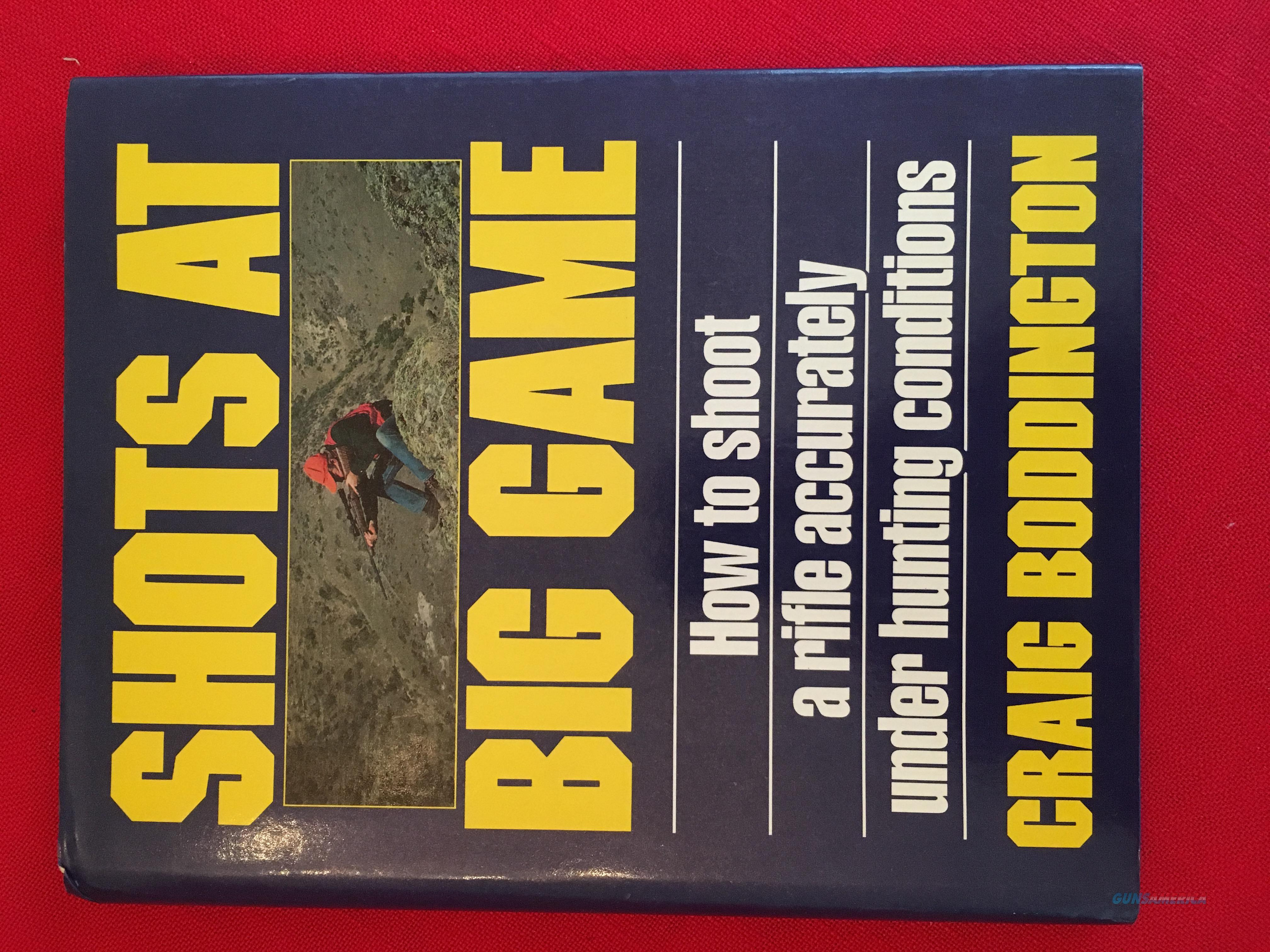 Shots At Big Game: How to shoot a rifle accurately under hunting conditions by Craig Boggington  Non-Guns > Books & Magazines