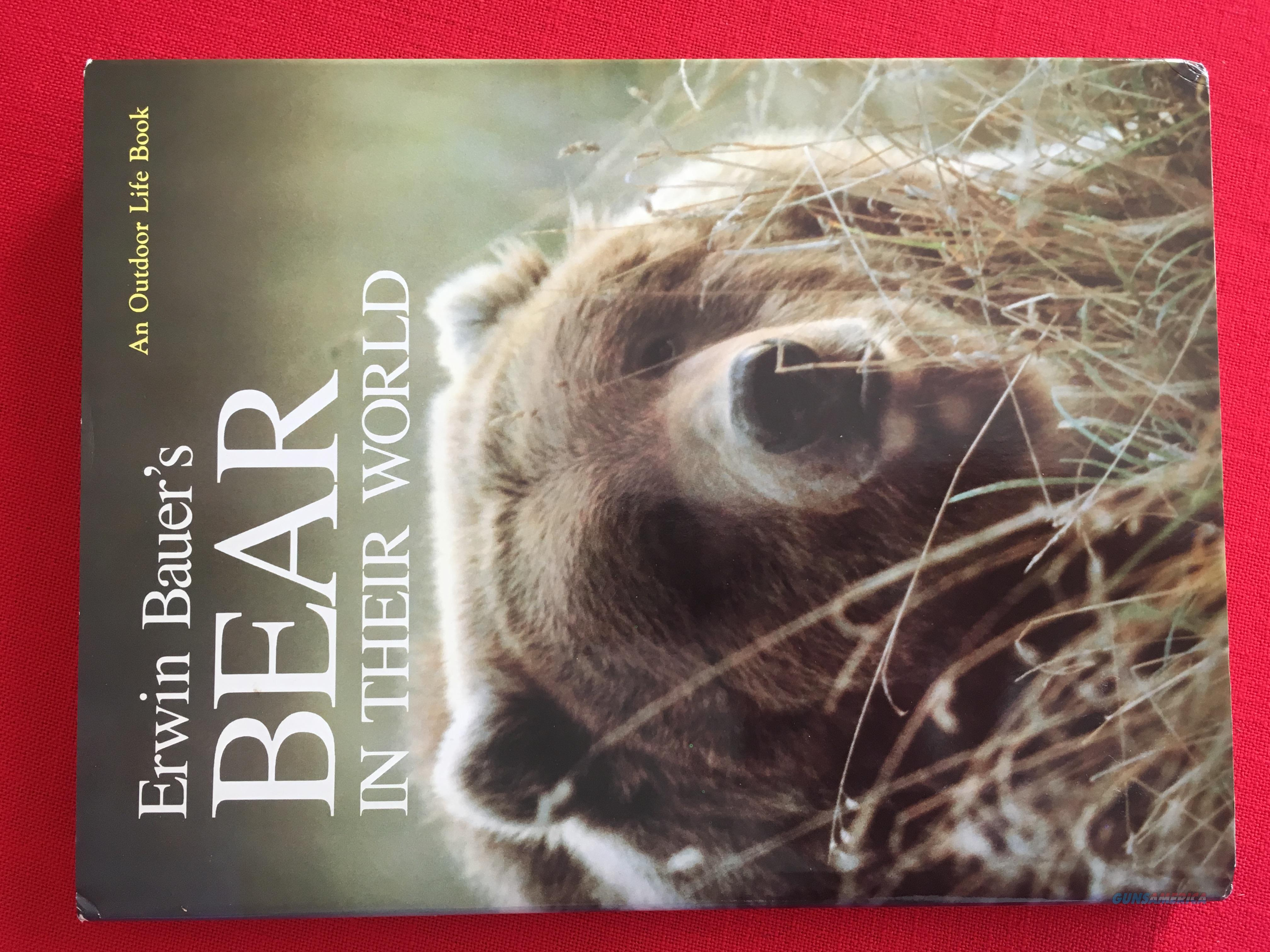 Erwin Bauer's Bear In Their World By Erwin Bauer & Peggy Bauer  Non-Guns > Books & Magazines