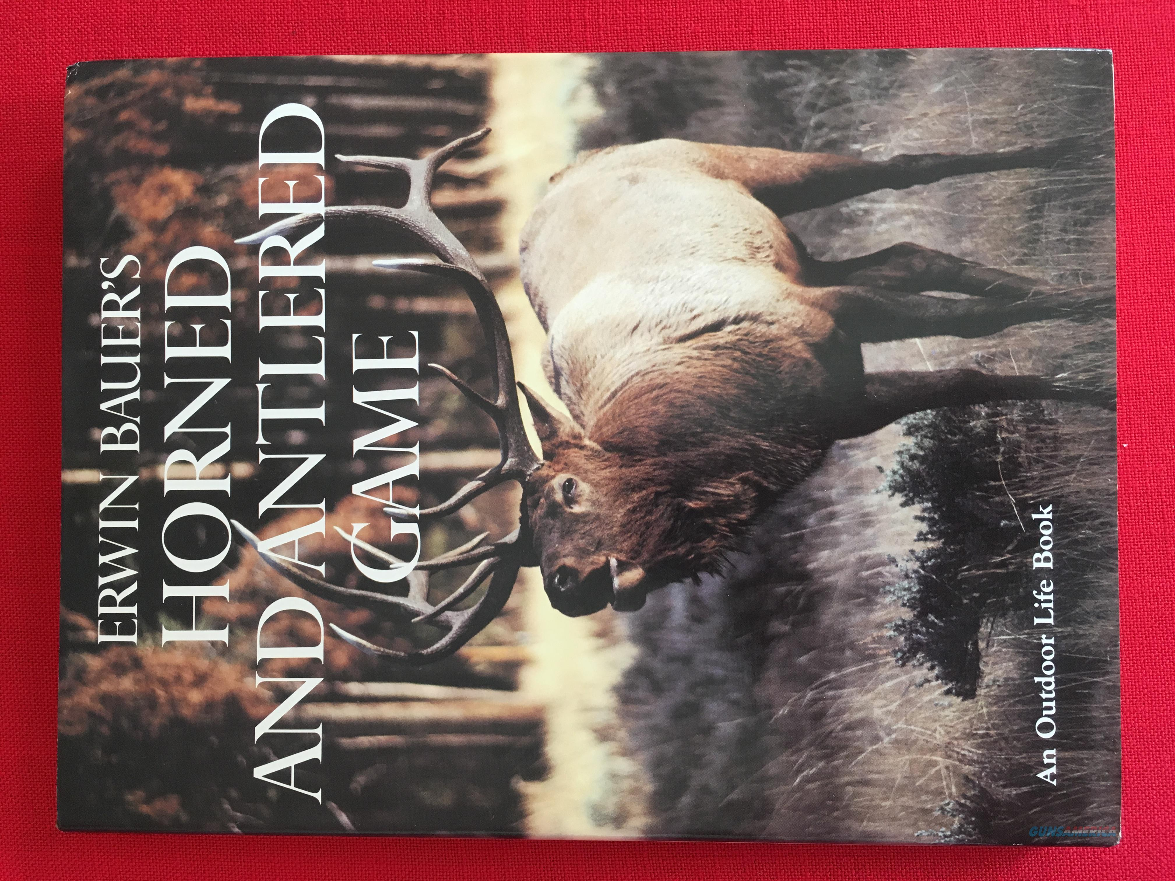 Erwin Bauer's Horned And Antlered Game By Erwin Bauer & Peggy Bauer  Non-Guns > Books & Magazines