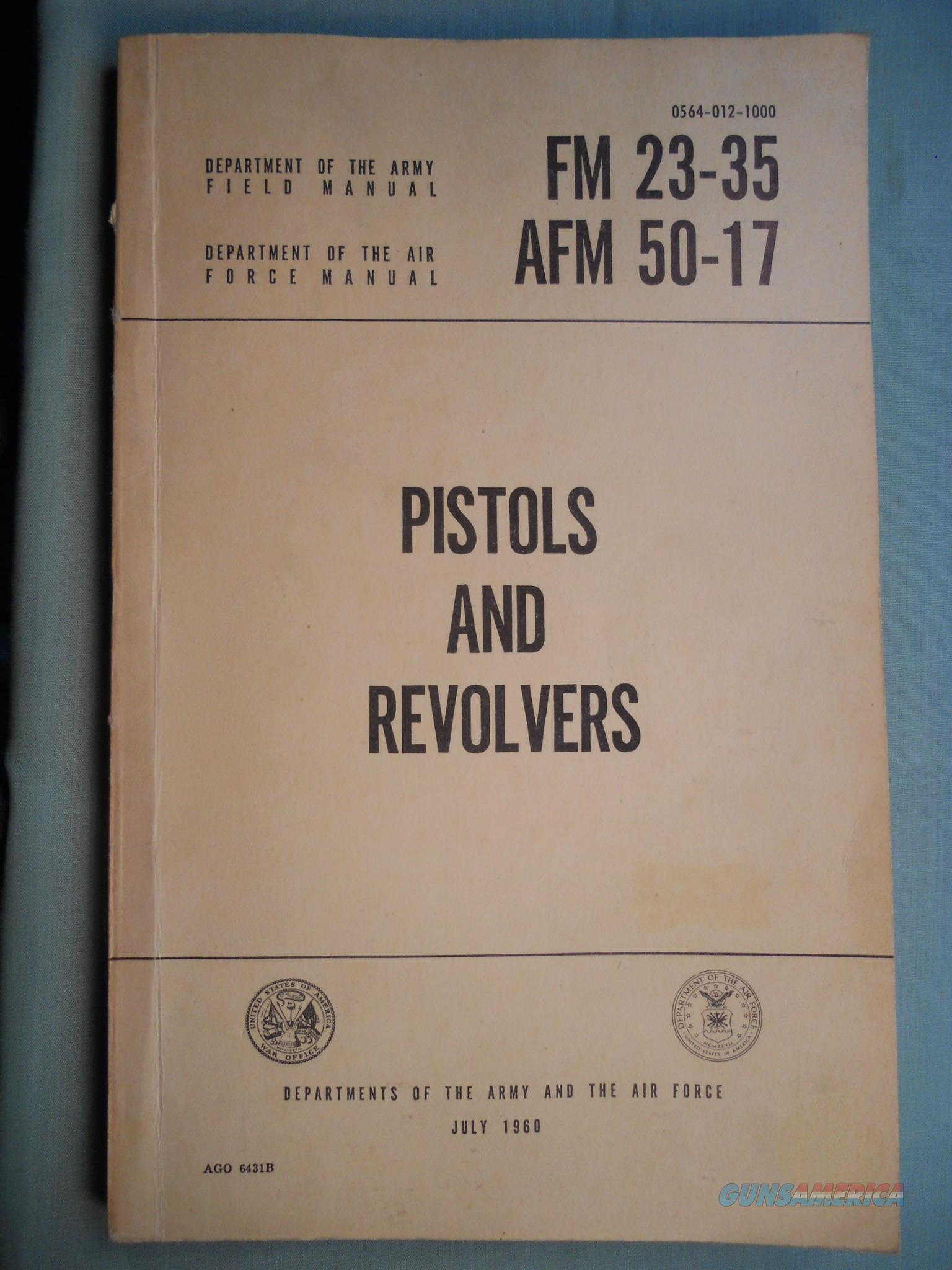 Field Manual Pistols & Revolvers FM 23-35 & AFM 50-17 book JULY 1960  Non-Guns > Magazines & Clips > Pistol Magazines > 1911