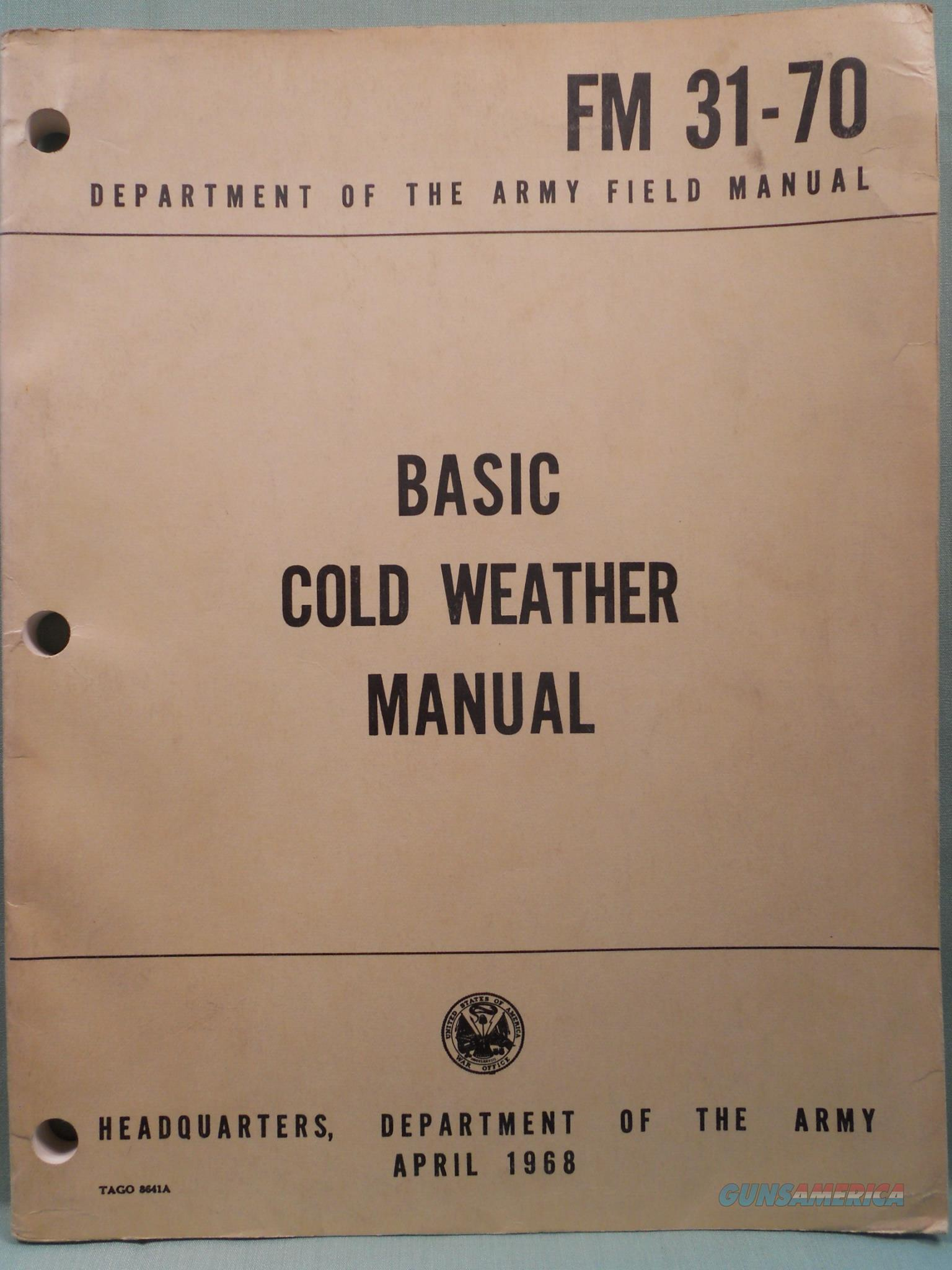 Basic Cold Weather Manual Army FM 31-70 April 1968   Non-Guns > Military > Cold Weather Gear