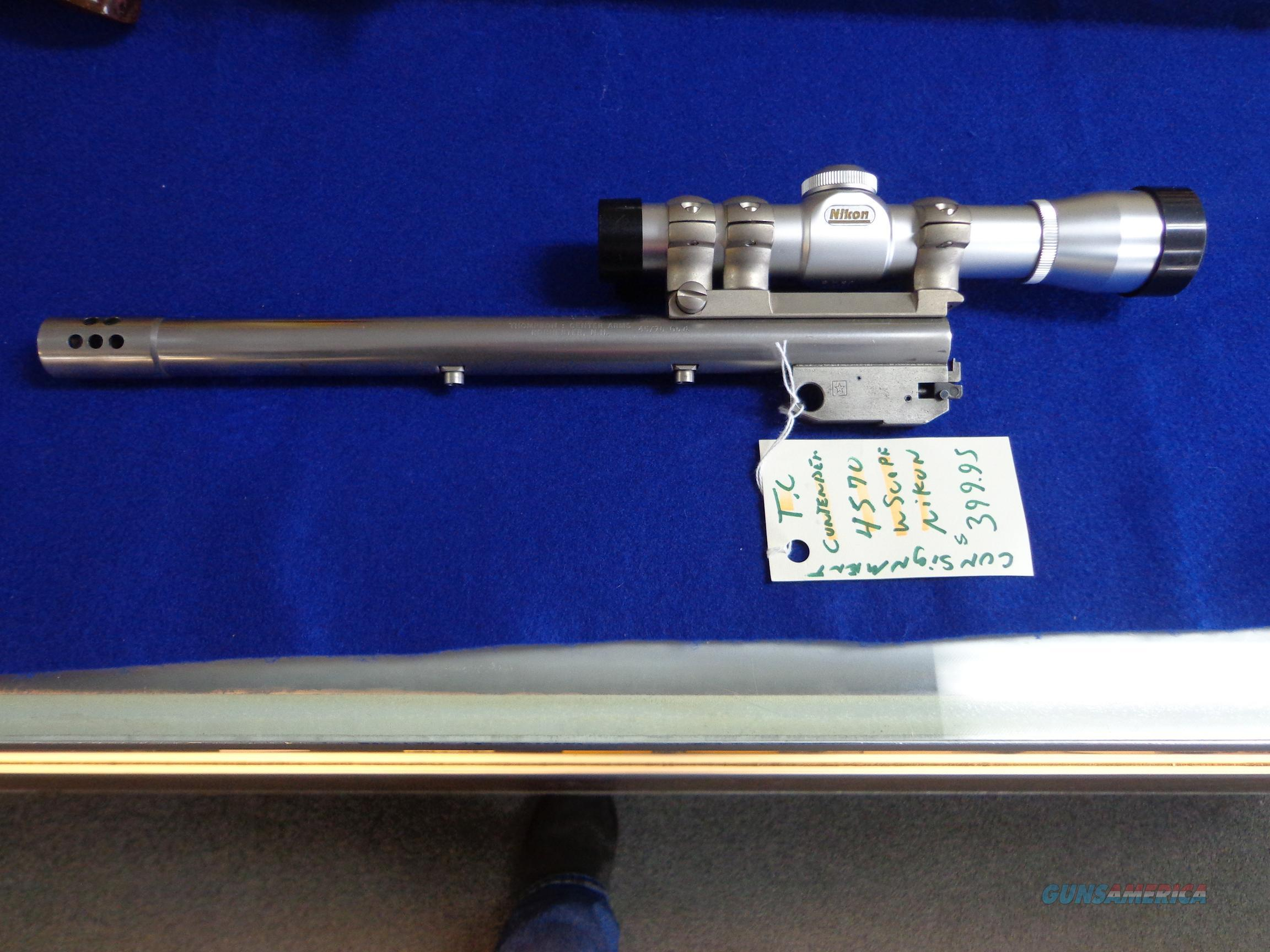 TC CONTENDER BARREL 45-70 WITH NIKON SCOPE  Non-Guns > Barrels