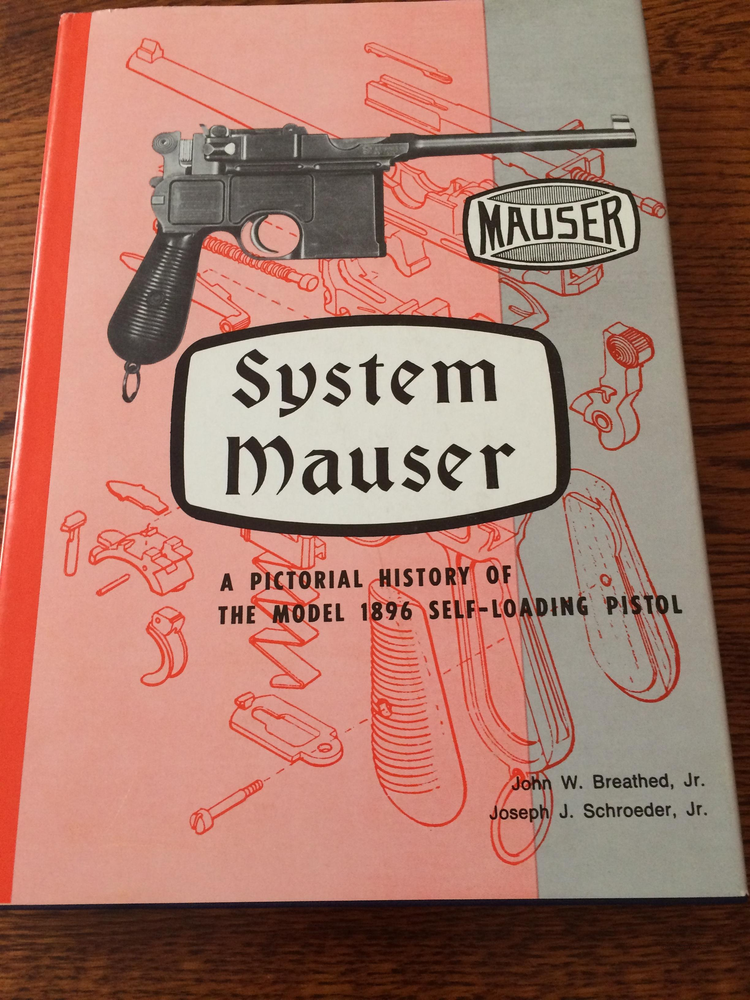 System Mauser: A Pictorial History of the Model, 1896 Self-Loading Pistol [Hardcover]  Non-Guns > Books & Magazines