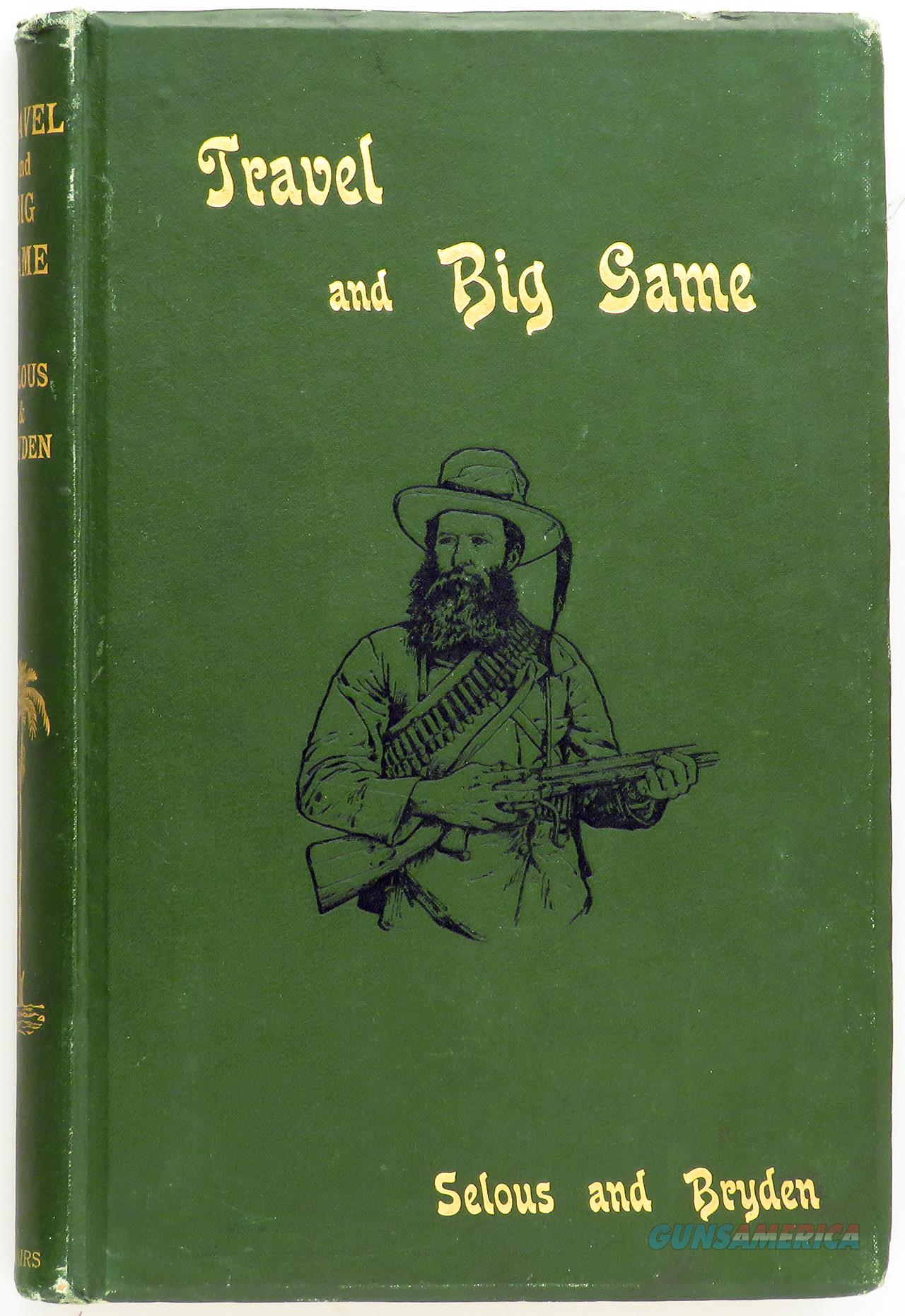 Travel and Big Game, Selous and Bryden, published in 1897, good condition   Non-Guns > Books & Magazines