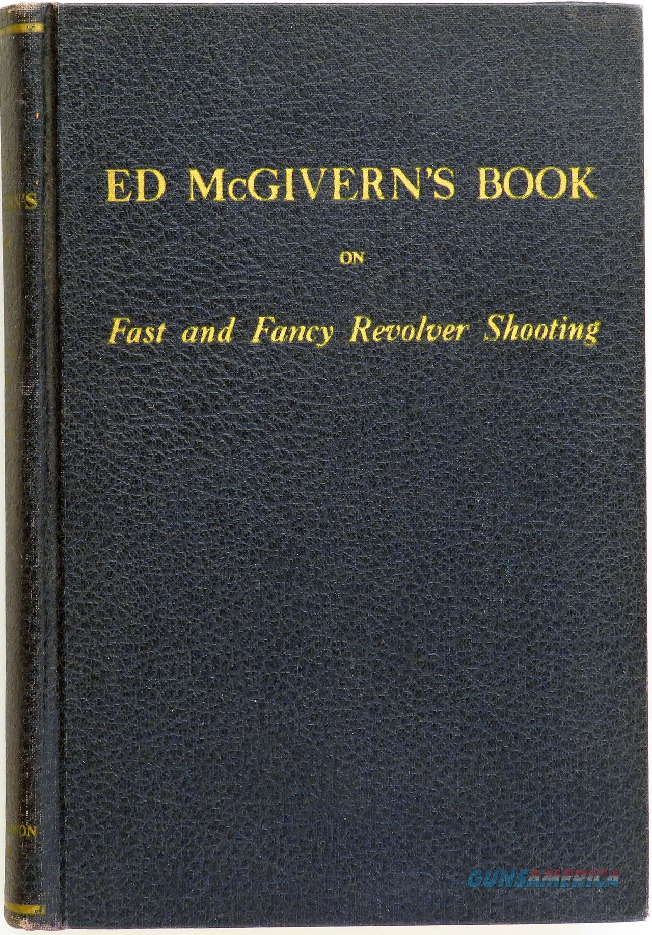 Ed McGivern's Book on Fast and Fancy Revolver Shooting, 1938, excellent, from the estate of Tom Siatos  Non-Guns > Books & Magazines
