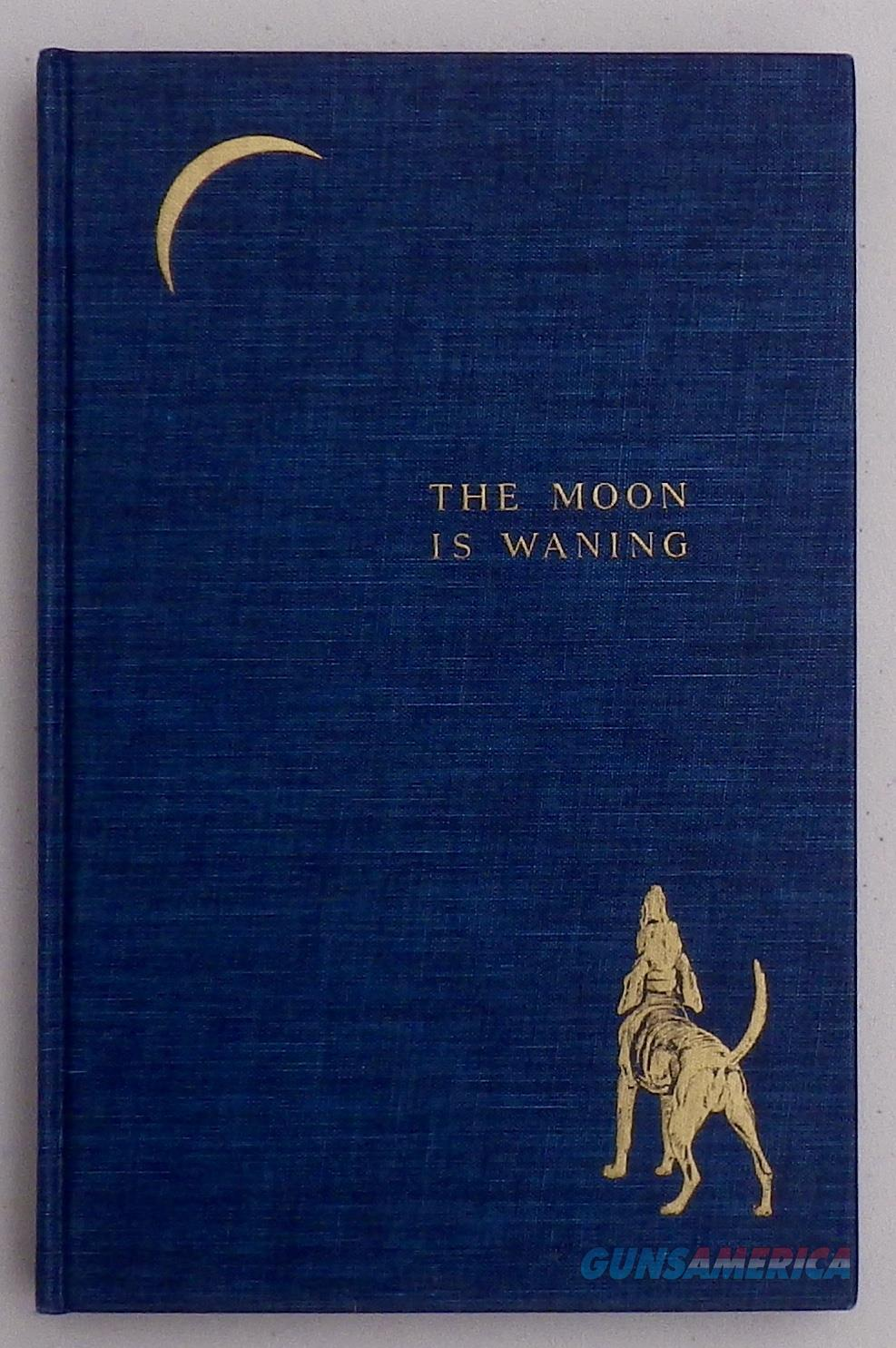 The Moon is Waning by Scott Hart, Derrydale Press 1939, 661/950, spectacular condition  Non-Guns > Books & Magazines