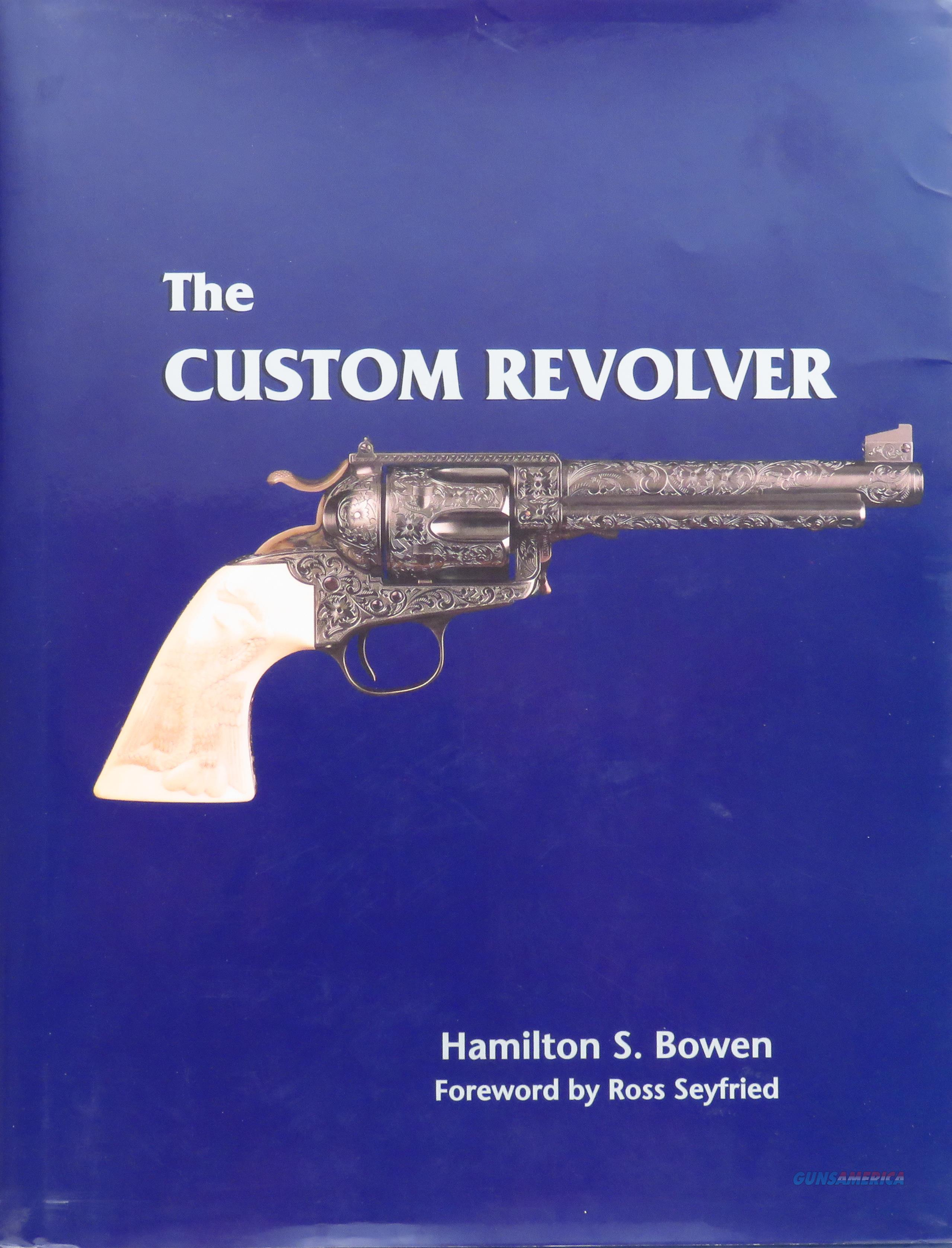 Hamilton Bowen, The Custom Revolver, signed, stated first edition, 2001  Non-Guns > Books & Magazines