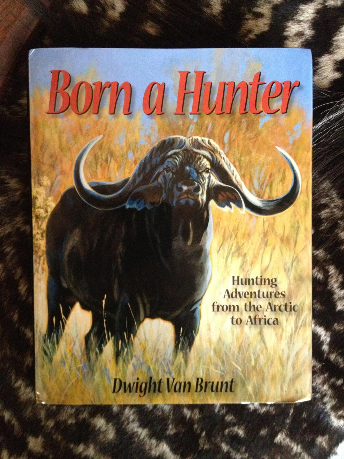 Born a Hunter by Dwight Van Brunt, signed  Non-Guns > Books & Magazines