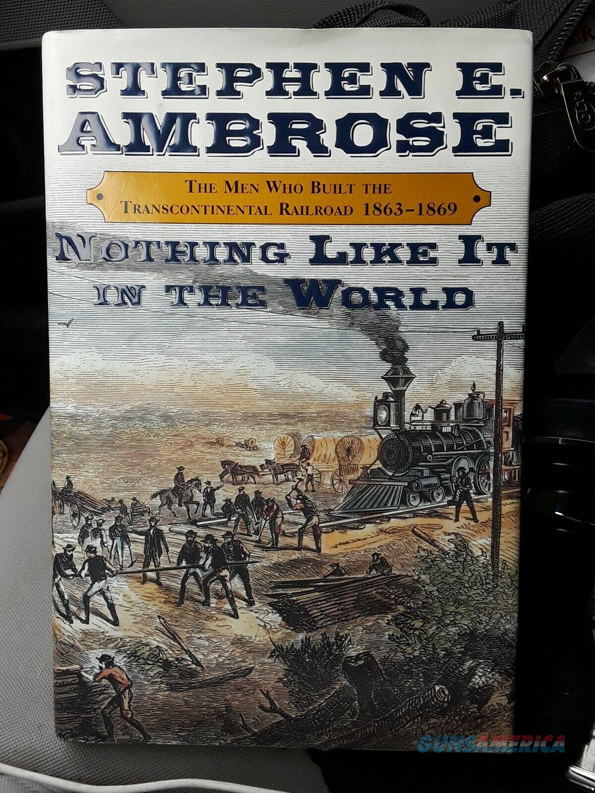 Nothing Like It in the World : The Men Who Built the Transcontinental Railroad,…  Non-Guns > Books & Magazines