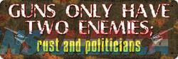 Rivers Edge Sign 10.5x3.5 - guns Only Have Two Enemies  Guns > Pistols > 1911 Pistol Copies (non-Colt)