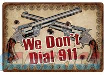 Rivers Edge Tin Sign we Don't - Dial 911 12x17  Guns > Pistols > 1911 Pistol Copies (non-Colt)