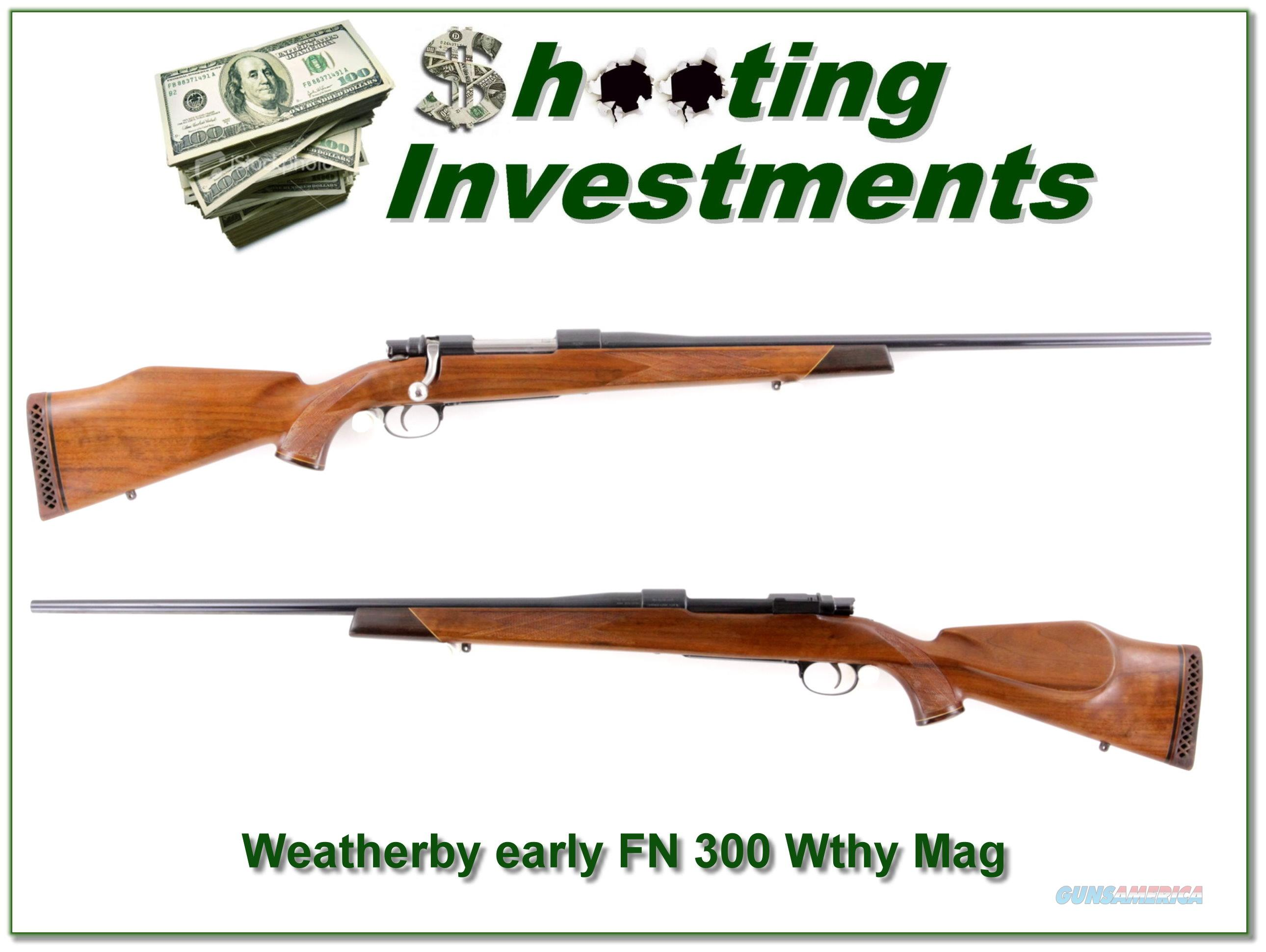 Weatherby early FN in 300 Weatherby 1958 collector!  Guns > Rifles > Weatherby Rifles > Sporting