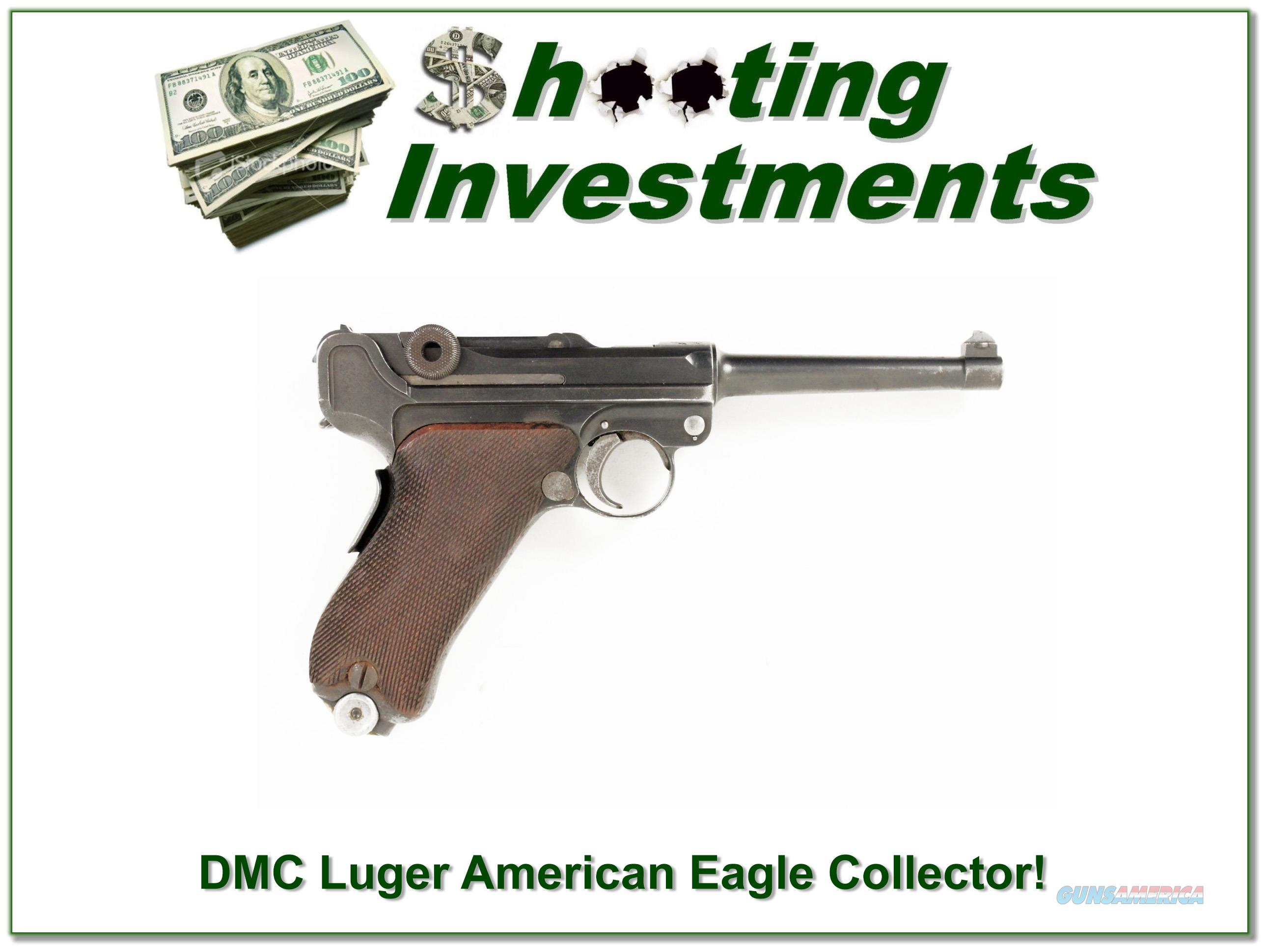 1906 DMC Luger American Eagle Collector!  Guns > Pistols > Luger Pistols
