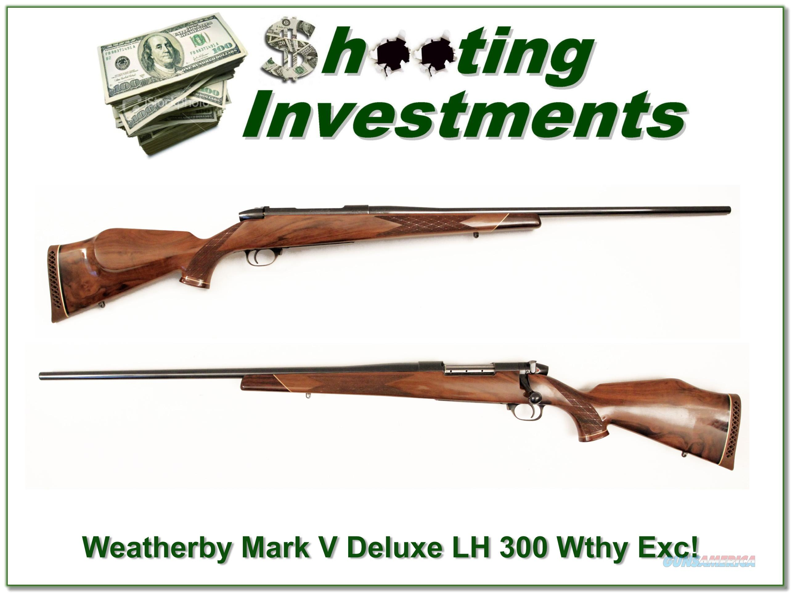 Weatherby Mark V Deluxe Left Handed 300 Wthy Mag Exc Cond  Guns > Rifles > Weatherby Rifles > Sporting