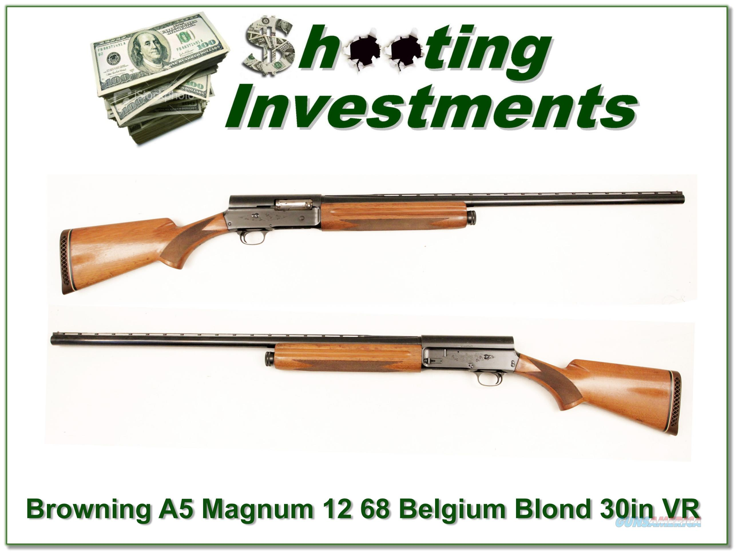 Browning A5 Magnum 12 68 Belgium Blond!  Guns > Shotguns > Browning Shotguns > Autoloaders > Hunting
