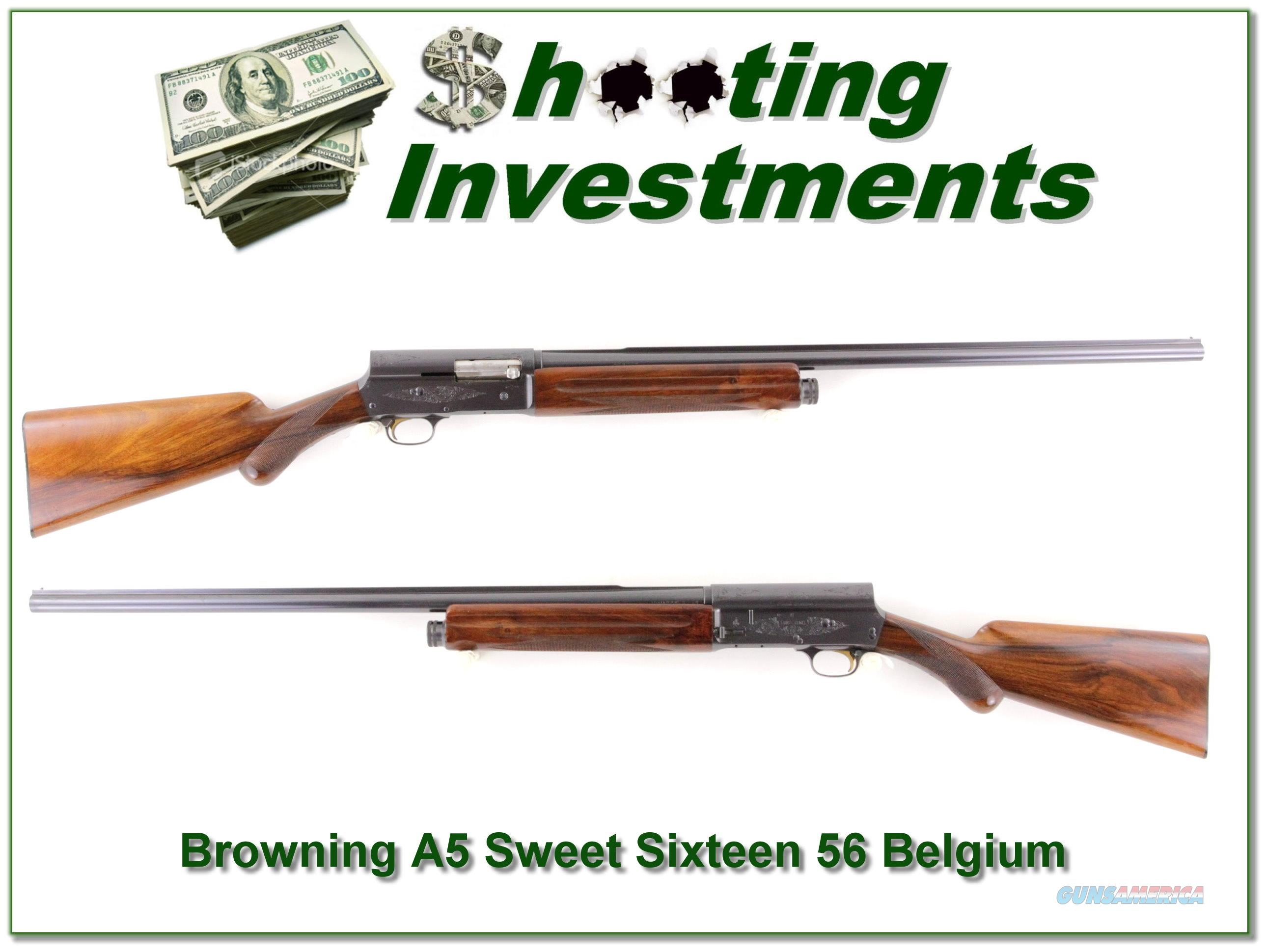 Browning A5 56 Belgium Sweet Sixteen collector!  Guns > Shotguns > Browning Shotguns > Autoloaders > Hunting