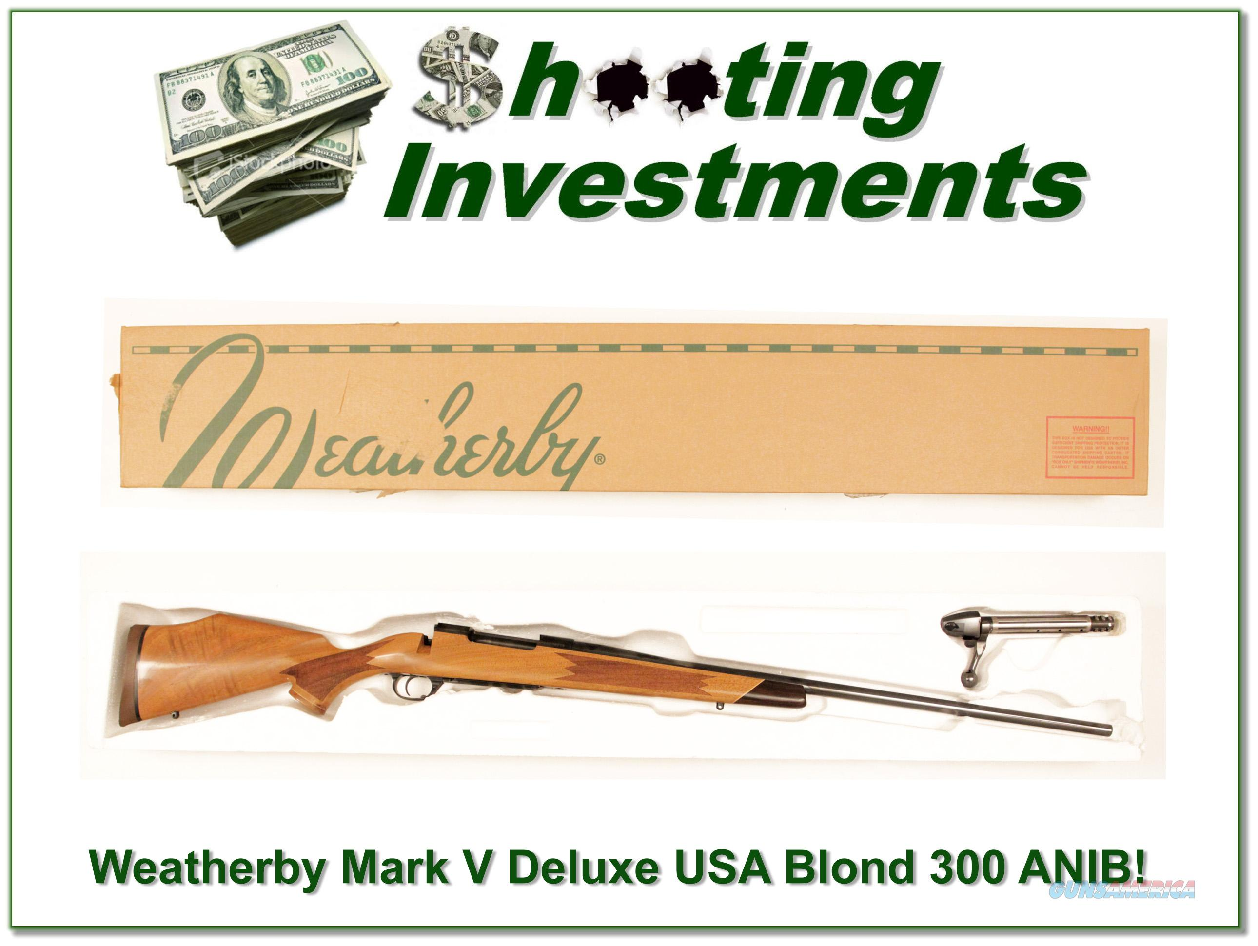 Weatherby Mark V Deluxe 300 Wthy Mag Blond ANIB!  Guns > Rifles > Weatherby Rifles > Sporting