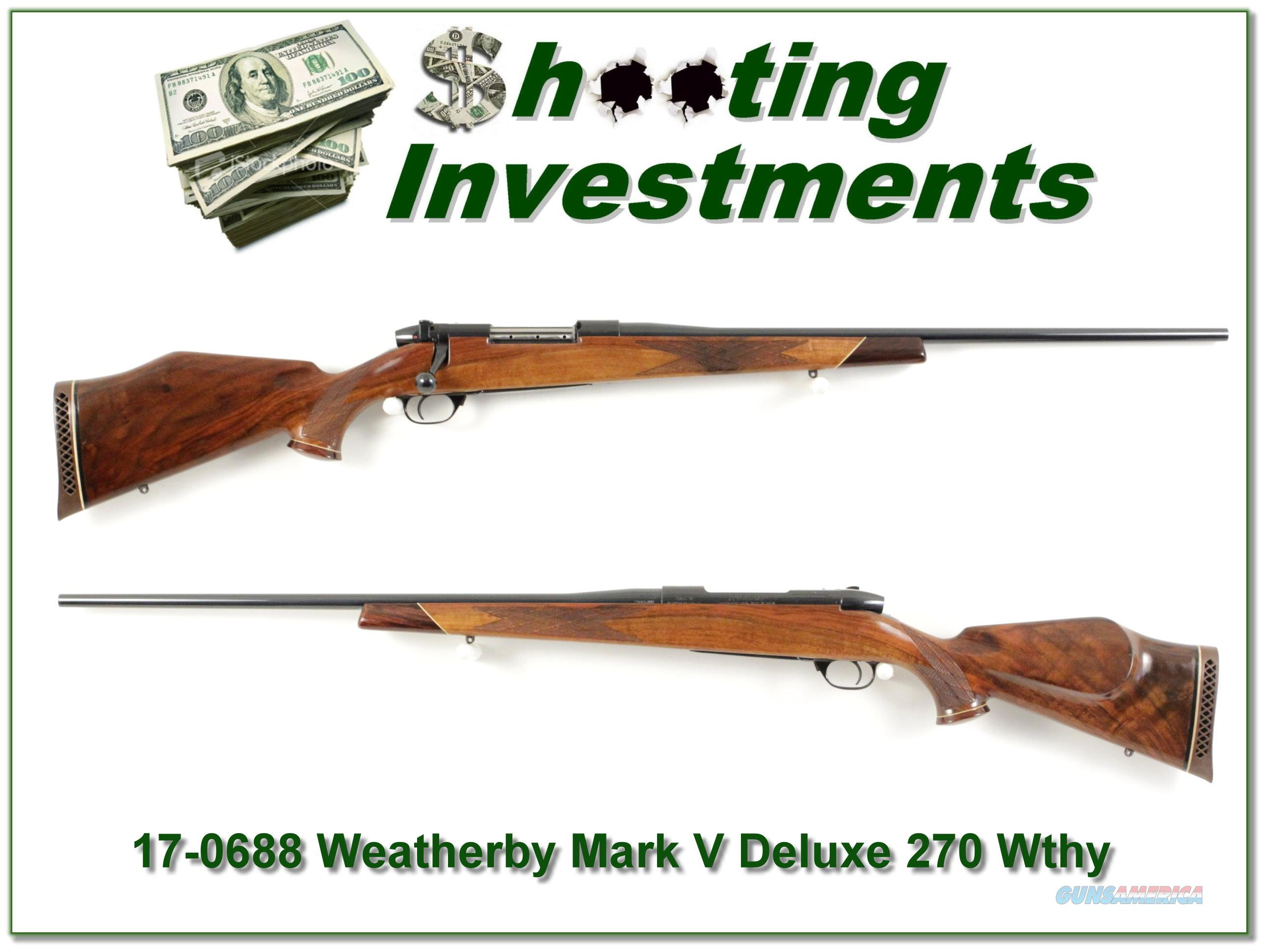 Weatherby Mark V Deluxe 270 Wthy Mag Exc Cond!  Guns > Rifles > Weatherby Rifles > Sporting