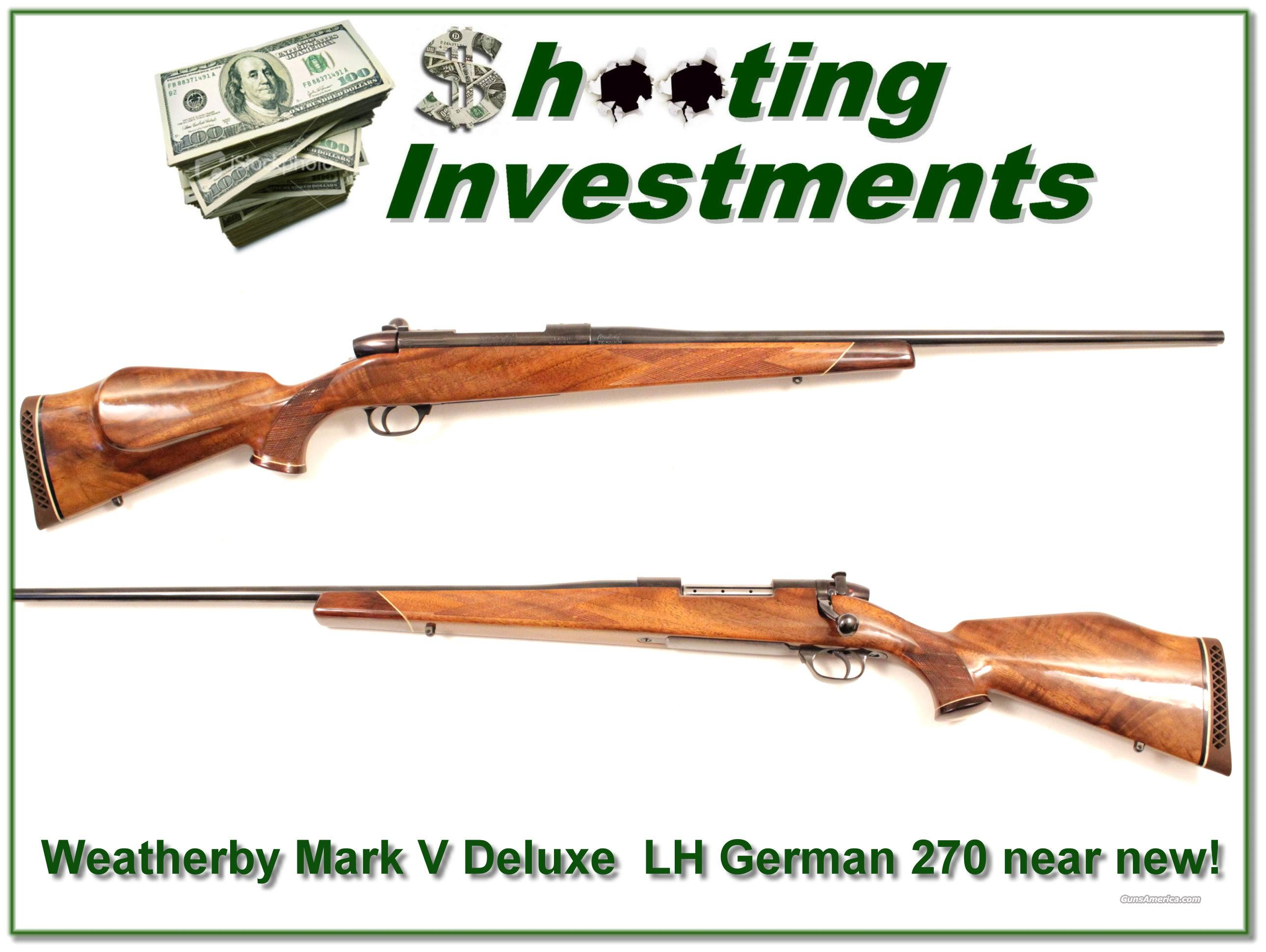 Weatherby Mark V Deluxe Left Handed German 270 XX Wood!  Guns > Rifles > Weatherby Rifles > Sporting