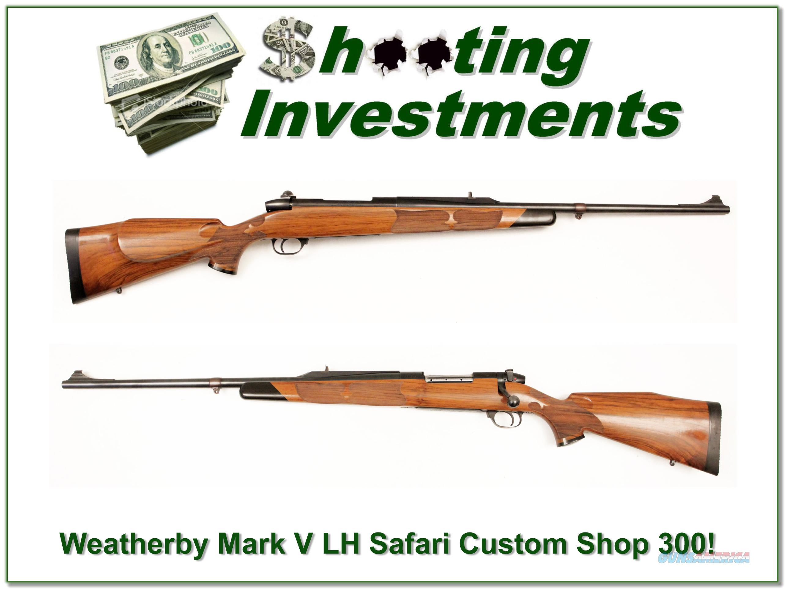 Weatherby Mark V Safari Custom Shop LH 300!  Guns > Rifles > Weatherby Rifles > Sporting