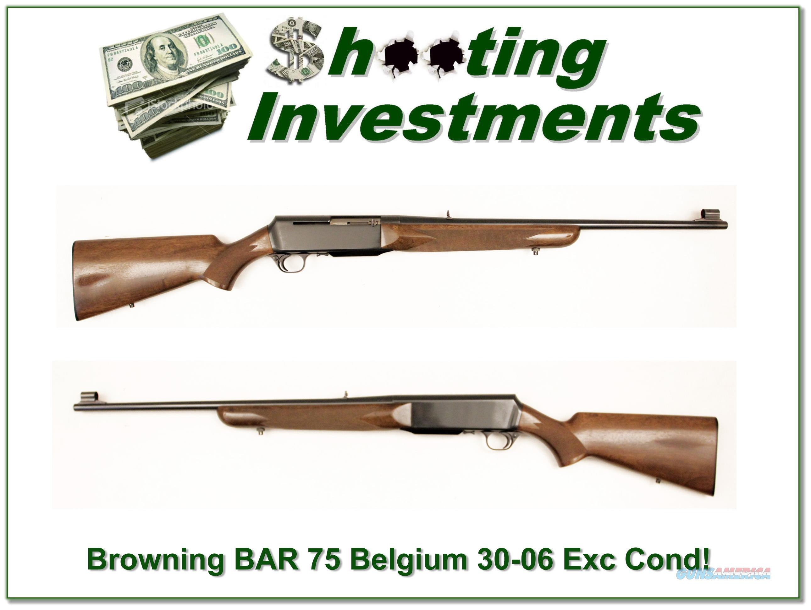 Browning BAR full 75 Belgium 30-06 Exc Cond!  Guns > Rifles > Browning Rifles > Semi Auto > Hunting