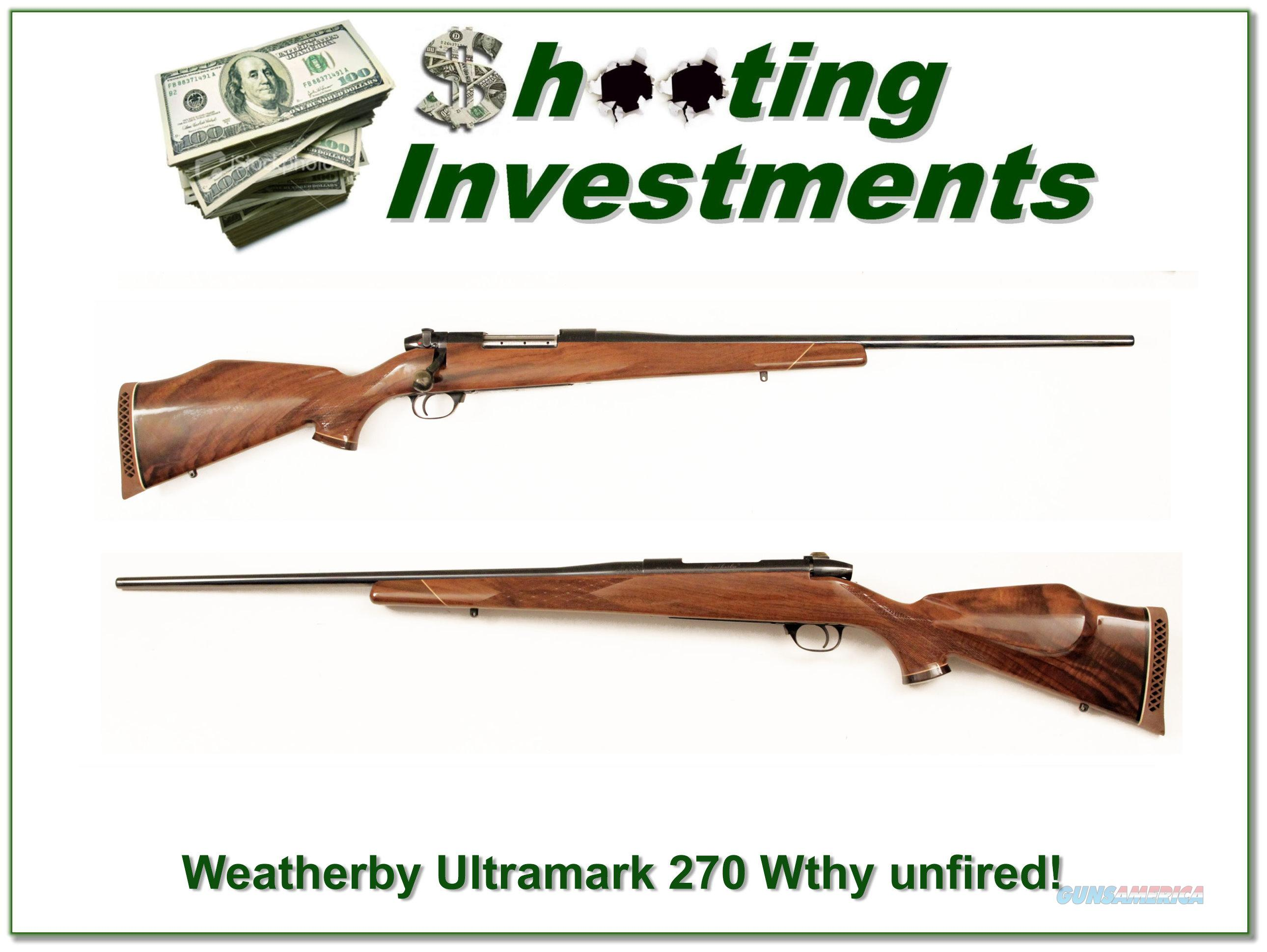Weatherby vintage Ultramark 270 Wthy Mag XX Wood UNFIRED!  Guns > Rifles > Weatherby Rifles > Sporting
