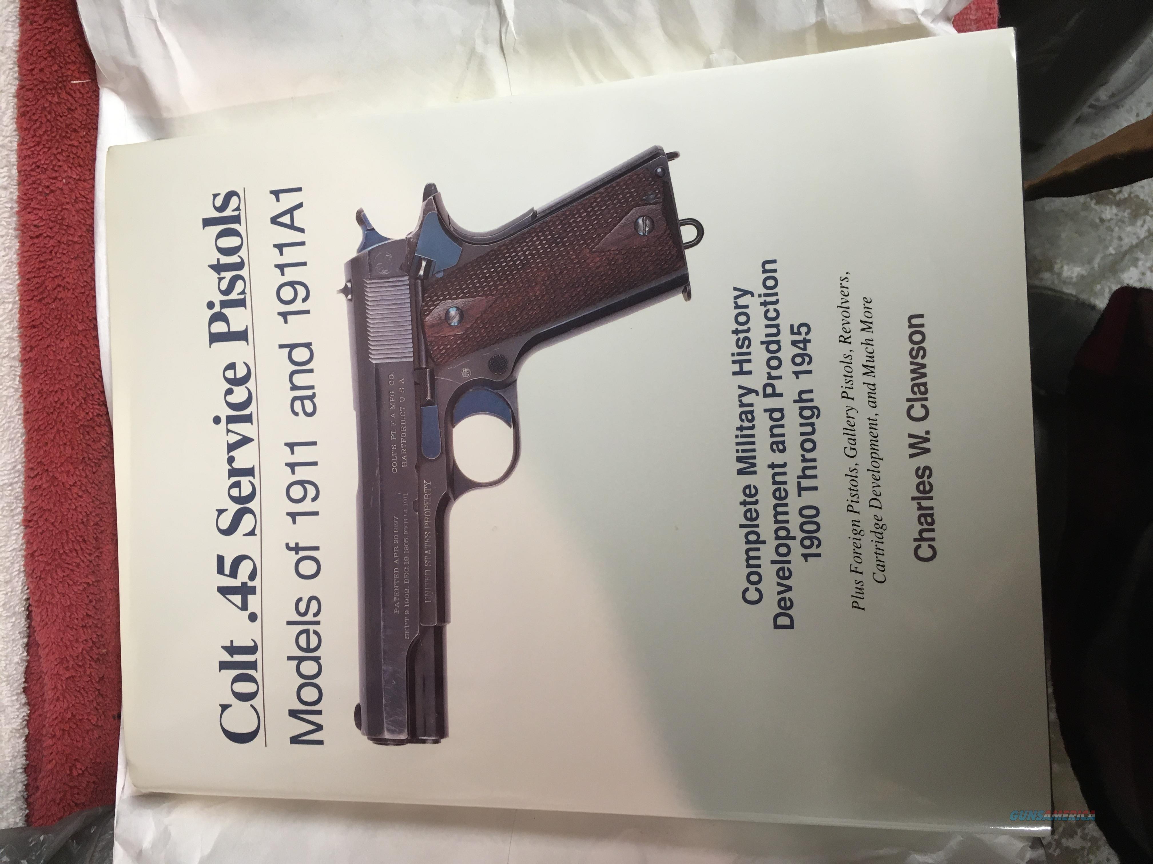 CLAWSON'S FIRST EDITION- Colt .45 Service Pistols  Models of 1911 and 1911A1  MINT FIRST EDITION.  Unused and  Signed  Non-Guns > Books & Magazines